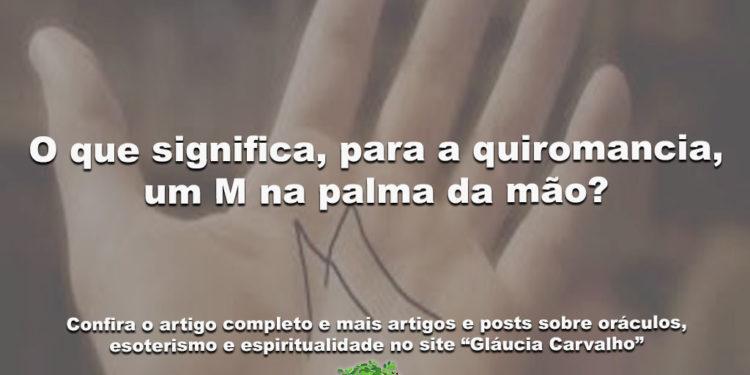 O que significa, para a quiromancia, um M na palma da mão?