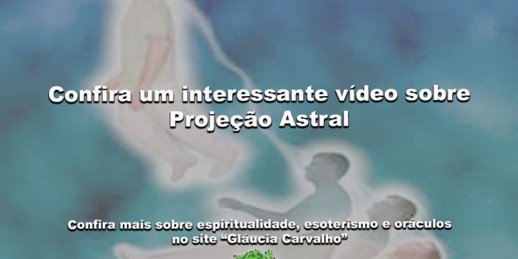 Confira um interessante vídeo sobre Projeção Astral