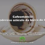Cafeomancia – O poderoso oráculo da borra do Café