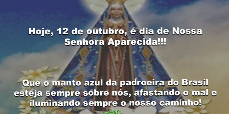 Hoje, 12 de outubro, é dia de Nossa Senhora Aparecida!!!
