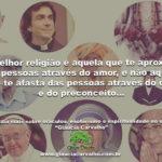 A melhor religião é aquela que te aproxima das pessoas através do amor