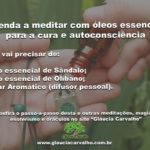 Aprenda a meditar com óleos essenciais para a cura e autoconsciência