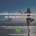Aprenda técnicas respiratórias do Yoga para a cura