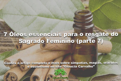 7 Óleos essenciais para o resgate do Sagrado Feminino (parte 7)