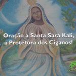 Oração a Santa Sara Kali, a Protetora dos Ciganos!