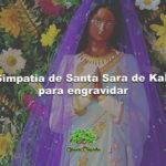 Simpatia de Santa Sara de Kali para engravidar