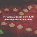 Firmeza a Santa Sara Kali para encontrar um amor