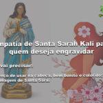 Simpatia de Santa Sara kali para quem deseja engravidar