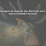 Mensagem do Anjo do dia, Elemiah, para os aniversariantes de hoje!