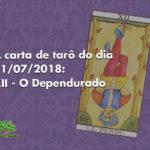 A carta de tarô do dia 21/07/2018: XII – O Dependurado
