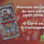 Previsão da carta de tarô para 24/07/2018: O Carro ou A Carruagem