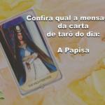 Confira qual a mensagem da carta de tarô do dia: A Papisa