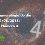 Numerologia do dia 03/08/2018: O Número 4