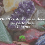 Os 12 cristais que se deve ter perto de si (2ª Parte)