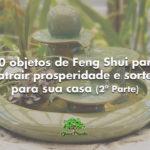 10 objetos de Feng Shui para atrair prosperidade e sorte para sua casa (2ª Parte)