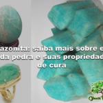 Amazonita: saiba mais sobre esta linda pedra e suas propriedades de cura