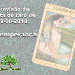 Previsão da carta de tarô de 19-08-2018: A Temperança