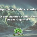 Significado dos sonhos- O que significa sonhar com ondas gigantes?
