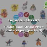 Signos x Orixás: saiba qual Orixá rege cada signo (parte 3)
