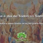 Hoje é dia de Todos os Santos! Confira uma linda oração para hoje!