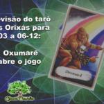 Previsão do tarô dos Orixás para 03 a 06-12: Oxumarê abre o jogo