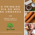 O primeiro dia do mês na Umbanda – Soprar canela e outros rituais