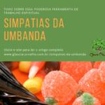 Simpatias da Umbanda – Tudo sobre essa ferramenta de trabalho espiritual