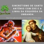 Sincretismo de Santo Antônio com Exú e a linha da esquerda da Umbanda