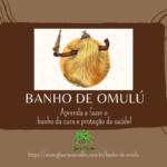 Banho de Omulú – Aprenda a fazer o banho de pipoca de cura e proteção