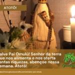 Salve Pai Omulú! Senhor da Terra e da saúde, abençoe nossa semana