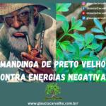 Mandinga de Preto Velho contra energias negativas