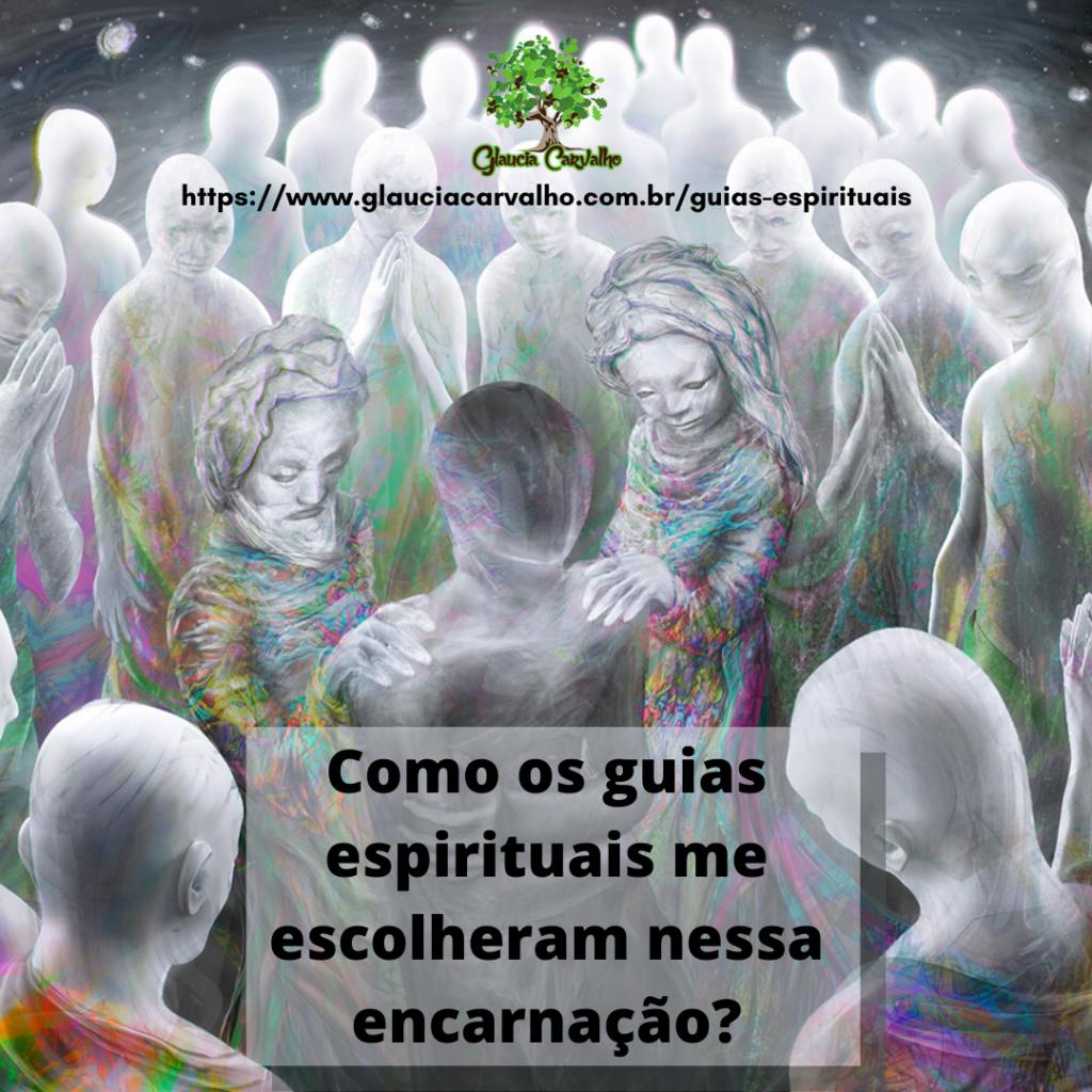 Como meus guias espirituais me escolheram nesta encarnação?