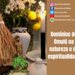 Domínios de Omulú na natureza e na espiritualidade