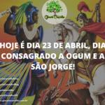 Hoje é dia 23 de abril, dia consagrado a Ogum e a São Jorge!
