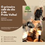 O primeiro café do dia é da minha amada Preta Velha!